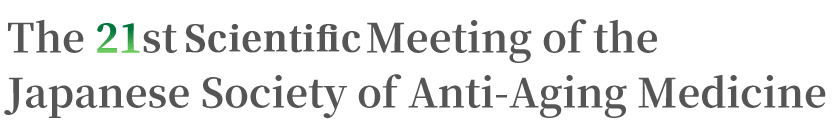 The 21st Annual Meeting of the Japanese Society of Anti-aging Medicine